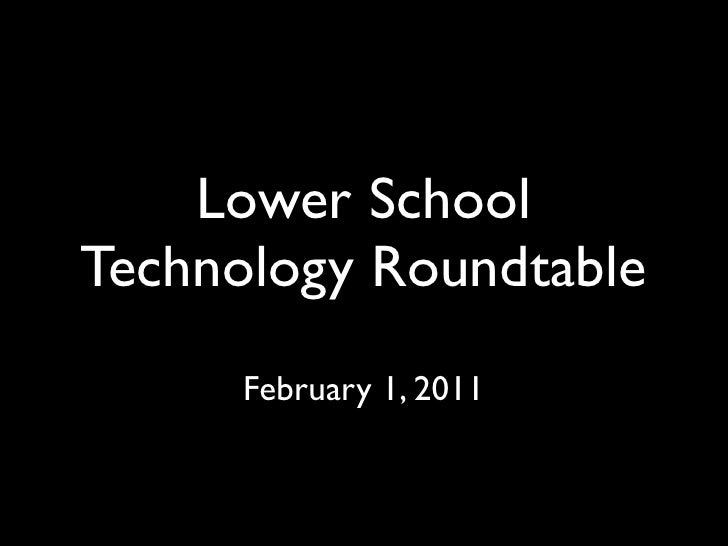 Lower SchoolTechnology Roundtable      February 1, 2011