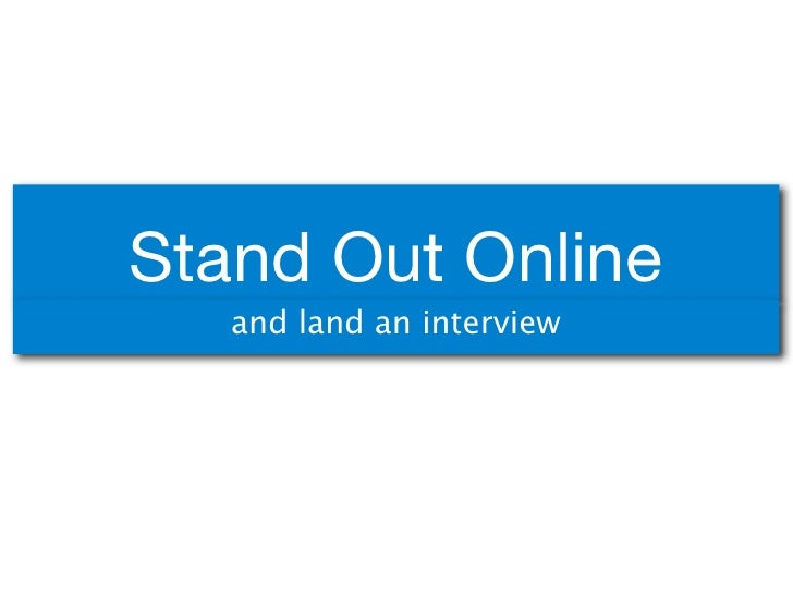 Stand Out Online    and land an interview