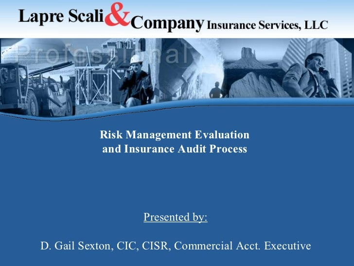 Presented by: D. Gail Sexton, CIC, CISR, Commercial Acct. Executive Risk Management Evaluation and Insurance Audit Process