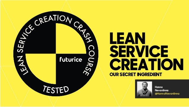 LEAN SERVICE CREATIONOUR SECRET INGREDIENT Hanno Nevanlinna @HannoNevanlinna