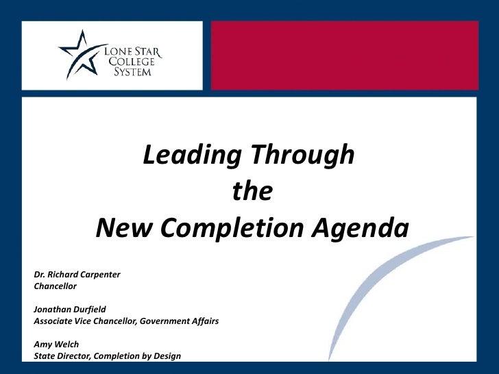 Leading Through                        the               New Completion AgendaDr. Richard CarpenterChancellorJonathan Durf...