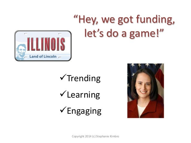 """""""Hey, we got funding, let's do a game!""""  Trending Learning Engaging Copyright 2014 (c) Stephanie Kimbro"""
