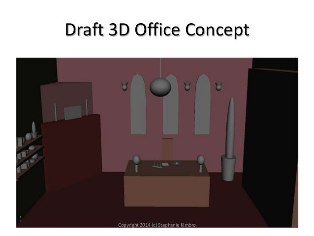 Draft 3D Office Concept  Copyright 2014 (c) Stephanie Kimbro