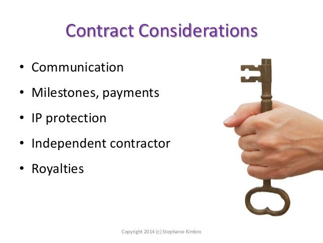 Contract Considerations • Communication  • Milestones, payments • IP protection  • Independent contractor • Royalties  Cop...