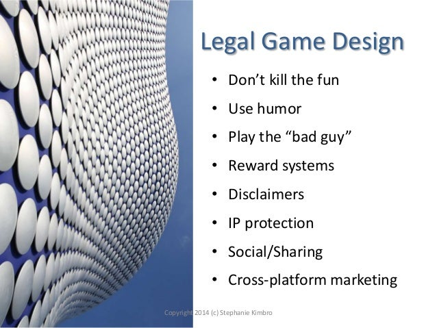 """Legal Game Design • Don't kill the fun • Use humor • Play the """"bad guy"""" • Reward systems  • Disclaimers • IP protection • ..."""