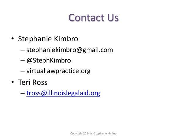 Contact Us • Stephanie Kimbro – stephaniekimbro@gmail.com – @StephKimbro – virtuallawpractice.org  • Teri Ross – tross@ill...