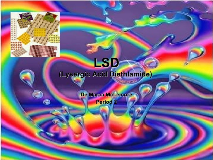 LSD (Lysergic Acid Diethlamide)   De'Marca McLemore Period 2