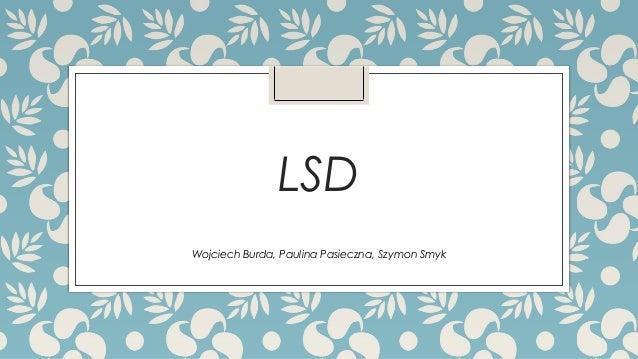 LSD Wojciech Burda, Paulina Pasieczna, Szymon Smyk