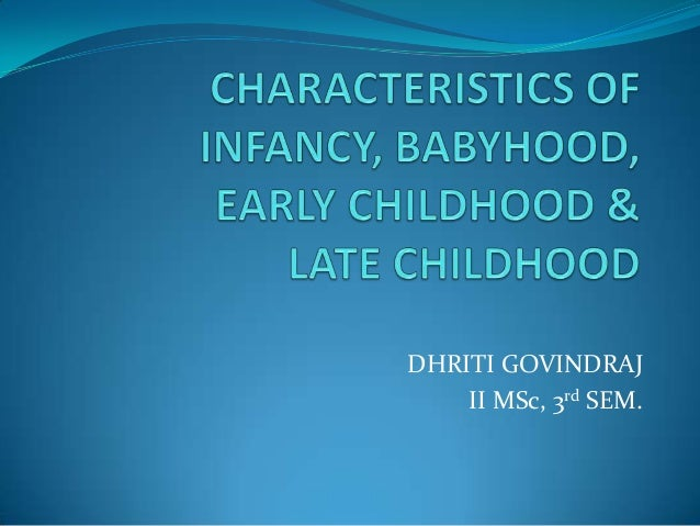 developmental characteristics in middle childhood Kinds of settings during middle childhood schools, neighborhoods, popular media, and other institutions directly influence the nature of specific individual family processes, and interact with the children's biological, constitutional and psychological characteristics to either promote or inhibit their development17 the.