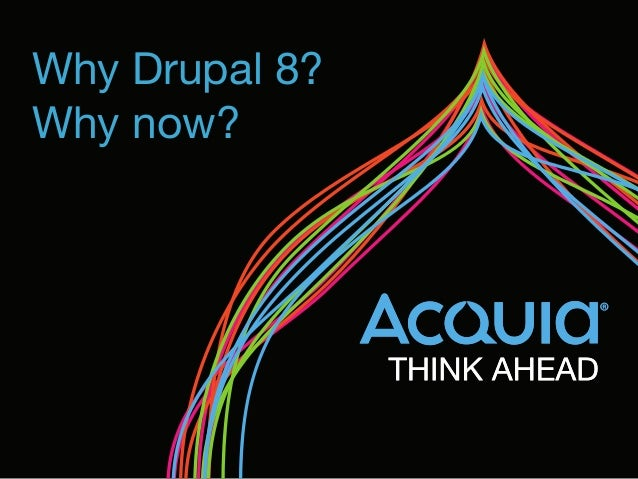 Why Drupal 8?  Why now?