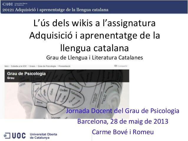 L'ús dels wikis a l'assignaturaAdquisició i aprenentatge de lallengua catalanaGrau de Llengua i Literatura CatalanesJornad...