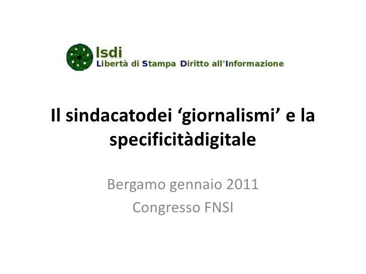 Il sindacatodei 'giornalismi' e la specificitàdigitale Bergamo gennaio 2011 Congresso FNSI