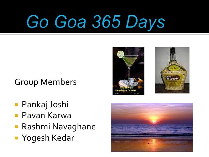 Go Goa 365 Days<br />Group Members<br />Pankaj Joshi<br />Pavan Karwa<br />Rashmi Navaghane<br />Yogesh Kedar<br />