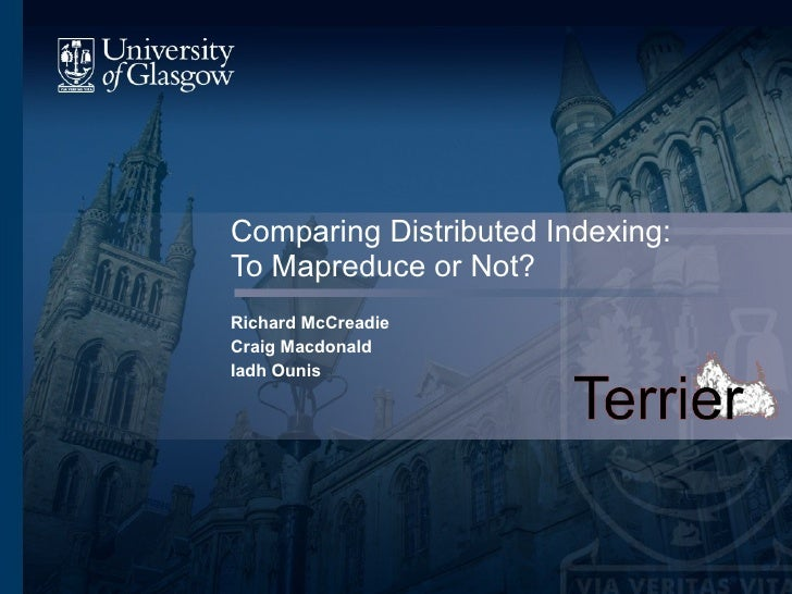 Comparing Distributed Indexing: To Mapreduce or Not? Richard McCreadie Craig Macdonald Iadh Ounis