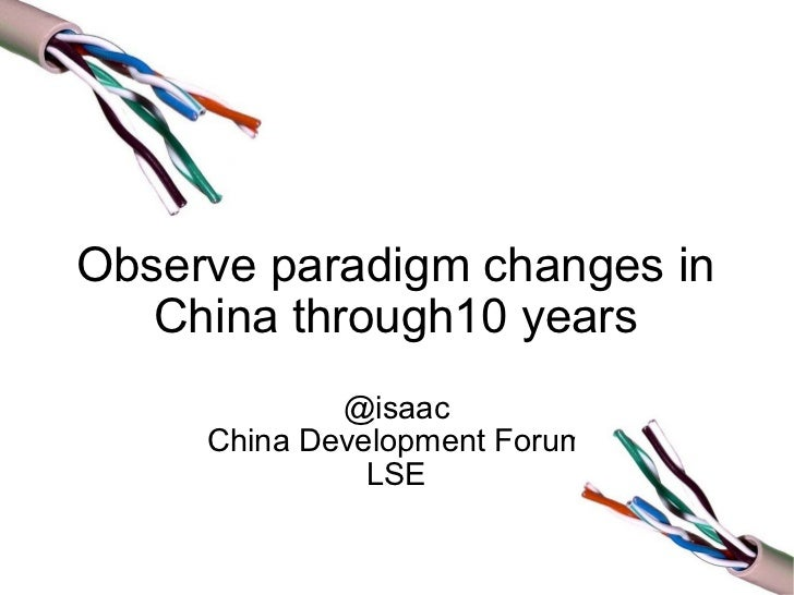 <ul>Observe paradigm changes in China through10 years </ul><ul>@isaac China Development Forum LSE </ul>