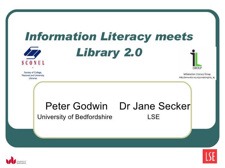 Information Literacy meets Library 2.0 Peter Godwin  Dr Jane Secker University of Bedfordshire   LSE