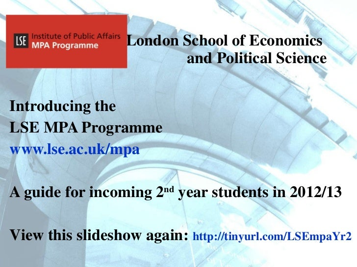 London School of Economics  and Political Science <ul><li>Introducing the  </li></ul><ul><li>LSE MPA Programme  </li></ul>...