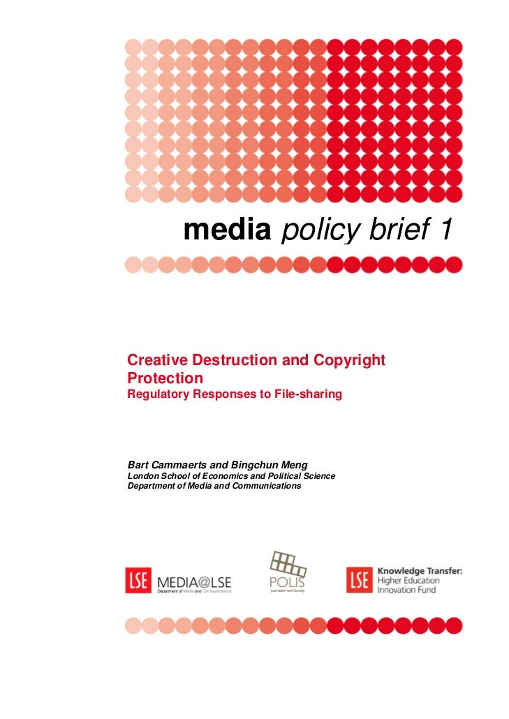 media policy brief 1Creative Destruction and CopyrightProtectionRegulatory Responses to File-sharingBart Cammaerts and Bin...