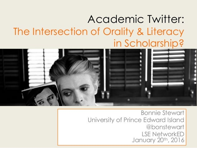 Academic Twitter: The Intersection of Orality & Literacy in Scholarship? Bonnie Stewart University of Prince Edward Island...