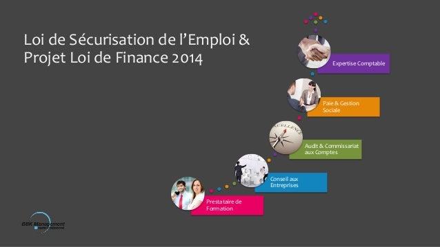 Loi de Sécurisation de l'Emploi & Projet Loi de Finance 2014  Expertise Comptable  Paie & Gestion Sociale  Audit & Commiss...
