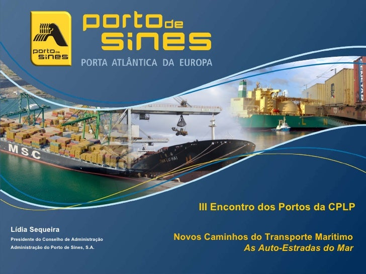 Lídia Sequeira Presidente do Conselho de Administração Administração do Porto de Sines, S.A. Novos Caminhos do Transporte ...