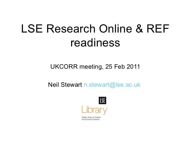 Neil Stewart  [email_address] LSE Research Online & REF readiness UKCORR meeting, 25 Feb 2011