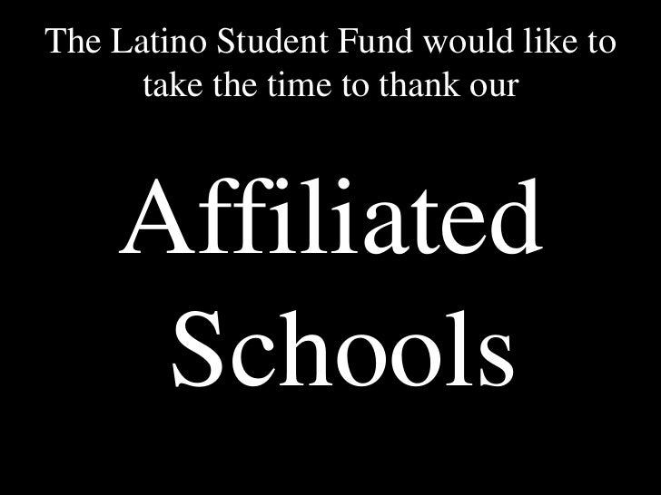 The Latino Student Fund would like to take the time to thank our<br />Affiliated Schools<br />