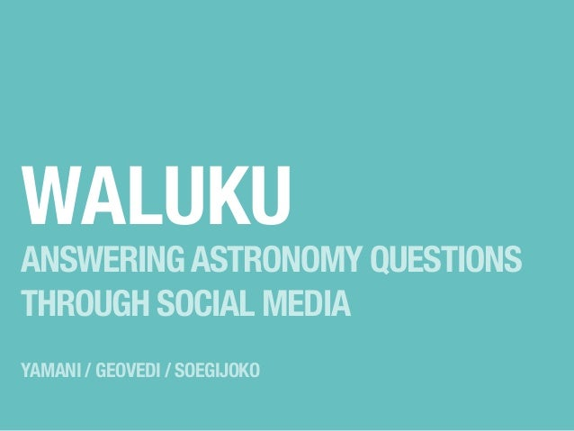 WALUKU  ANSWERING ASTRONOMY QUESTIONS THROUGH SOCIAL MEDIA YAMANI / GEOVEDI / SOEGIJOKO