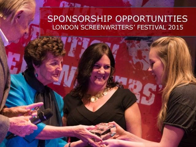 SPONSORSHIP OPPORTUNITIES  LONDON SCREENWRITERS' FESTIVAL 2015  SPONSORSHIP OPPORTUNITIES  LONDON SCREENWRITERS' FESTIVAL ...