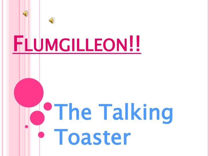 Flumgilleon!!<br />The Talking Toaster<br />