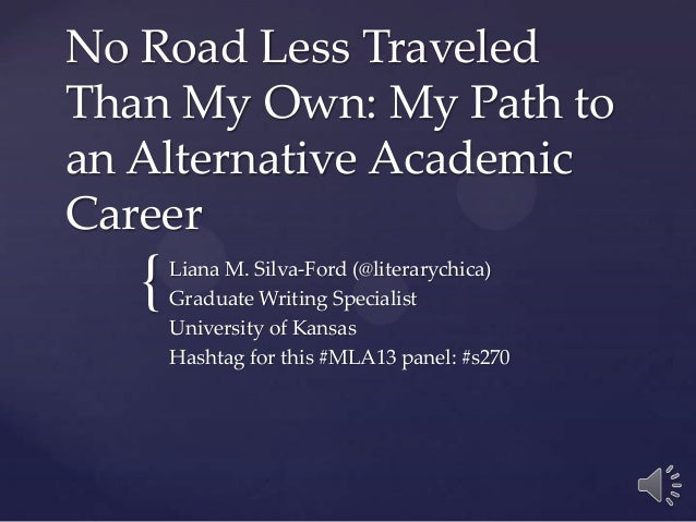No Road Less TraveledThan My Own: My Path toan Alternative AcademicCareer   {   Liana M. Silva-Ford (@literarychica)      ...