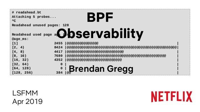 # readahead.bt Attaching 5 probes... ^C Readahead unused pages: 128 Readahead used page age (ms): @age_ms: [1] 2455  @@@@@...