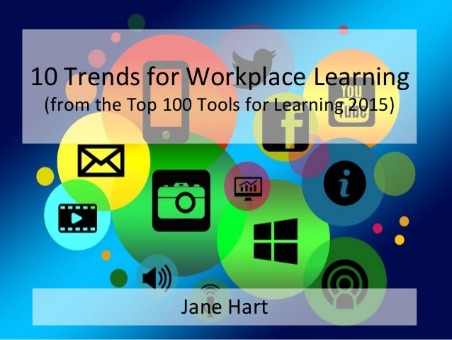 10	   Trends	   for	   Workplace	   Learning	    (from	   the	   Top	   100	   Tools	   for	   Learning	   2015)	    Jane	...