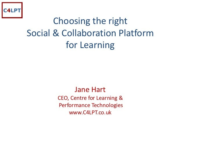 Choosing the right  Social & Collaboration Platform           for Learning                 Jane Hart        CEO, Centre fo...