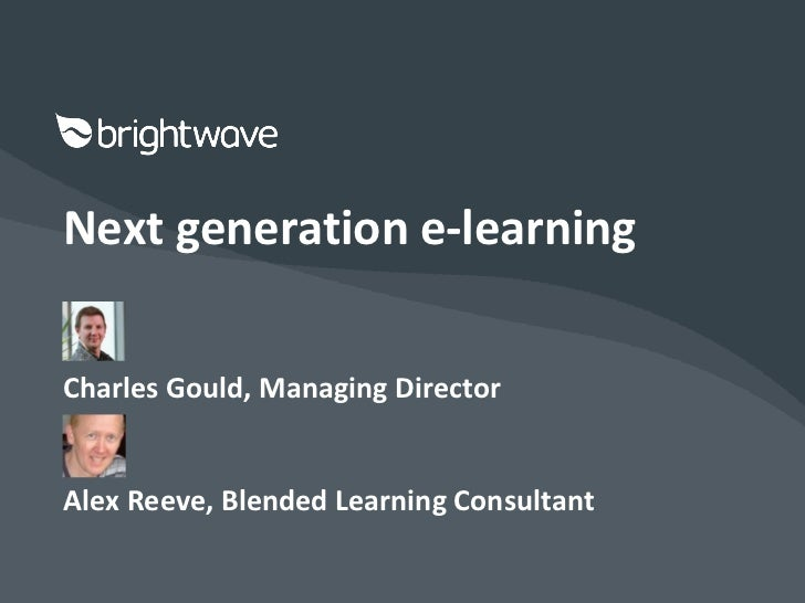 Next generation e-learningCharles Gould, Managing DirectorAlex Reeve, Blended Learning Consultant