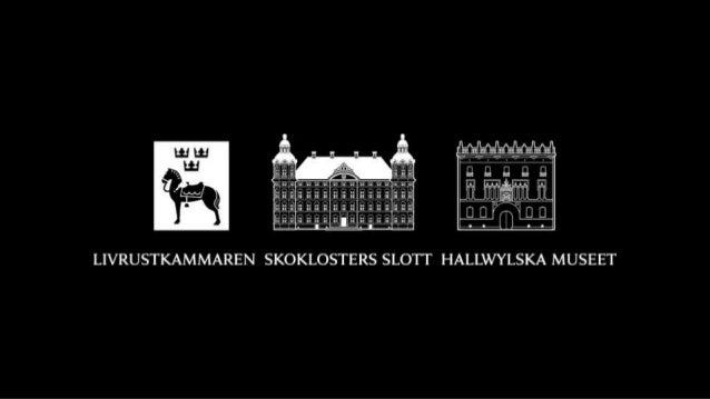 Livrustkammaren samlingar med kunglig anknytning sedan 1628 Skoklosters slott ett av världens främsta barockslott Hallwyls...