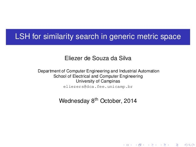 LSH for similarity search in generic metric space Eliezer de Souza da Silva Department of Computer Engineering and Industr...