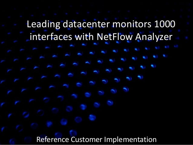 Leading datacenter monitors 1000 interfaces with NetFlow Analyzer Reference Customer Implementation D A T A 2