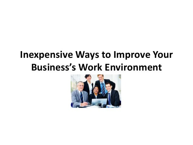 Inexpensive ways to improve your business s work environment for Cheap ways to improve your home