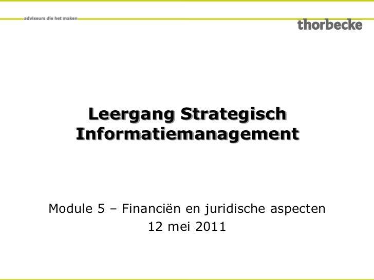 Leergang Strategisch Informatiemanagement<br />Module 5 – Financiën en juridische aspecten<br />12 mei 2011<br />