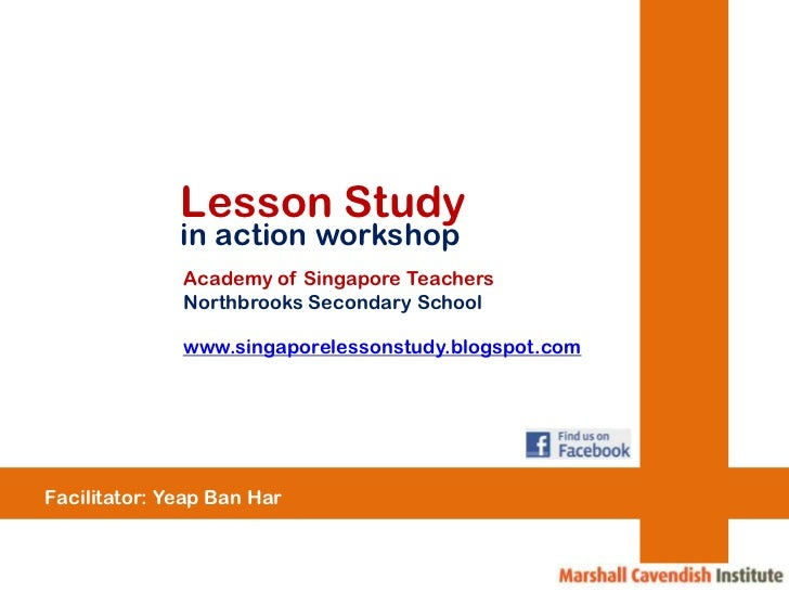 Lesson Study<br />in action workshop<br />Academy of Singapore Teachers<br />Northbrooks Secondary School<br />www.singapo...