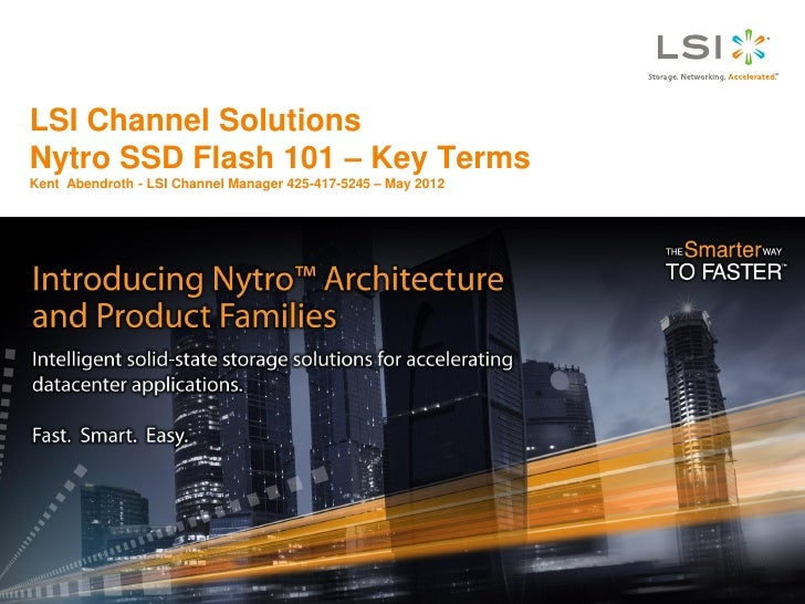 LSI Channel SolutionsNytro SSD Flash 101 – Key TermsKent Abendroth - LSI Channel Manager 425-417-5245 – May 2012