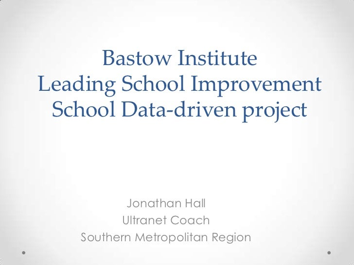 Bastow InstituteLeading School Improvement School Data-driven project           Jonathan Hall          Ultranet Coach    S...