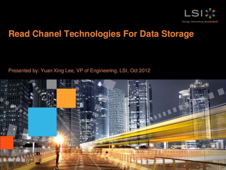 Read Chanel Technologies For Data StoragePresented by: Yuan Xing Lee, VP of Engineering, LSI, Oct 20121   LSI Confidential