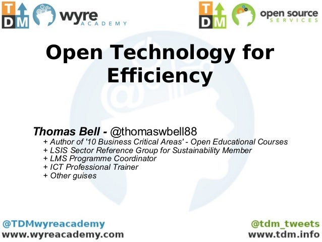 Open Technology for       EfficiencyThomas Bell - @thomaswbell88 + Author of 10 Business Critical Areas - Open Educational...