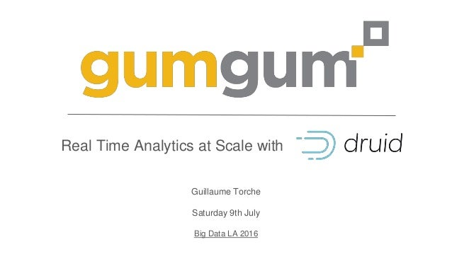Real Time Analytics at Scale with Guillaume Torche Saturday 9th July Big Data LA 2016