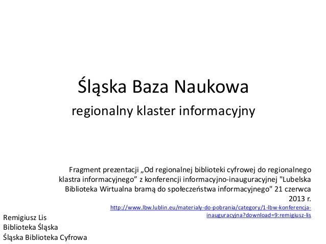 """Śląska Baza Naukowa  regionalny klaster informacyjny  Fragment prezentacji """"Od regionalnej biblioteki cyfrowej do regional..."""