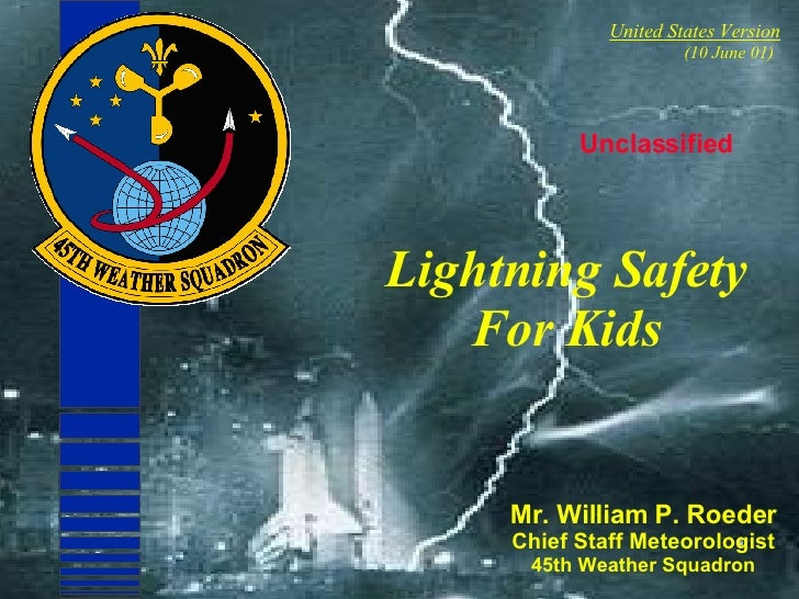Unclassified Lightning Safety For Kids Mr. William P. Roeder Chief Staff Meteorologist 45th Weather Squadron United States...