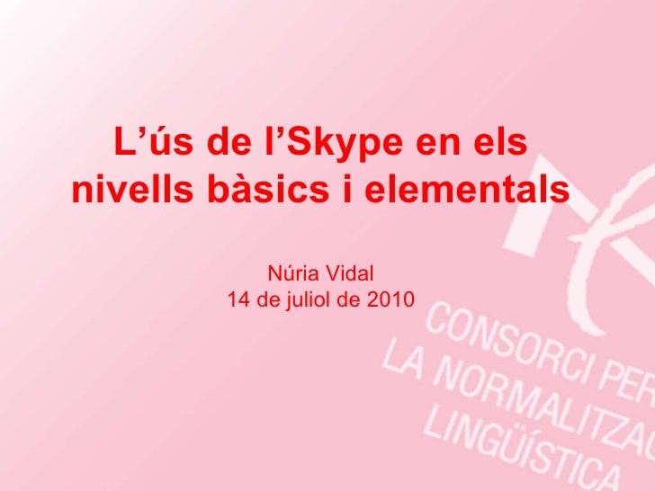 L'ús de l'Skype en els nivells bàsics i elementals Núria Vidal 14 de juliol de 2010