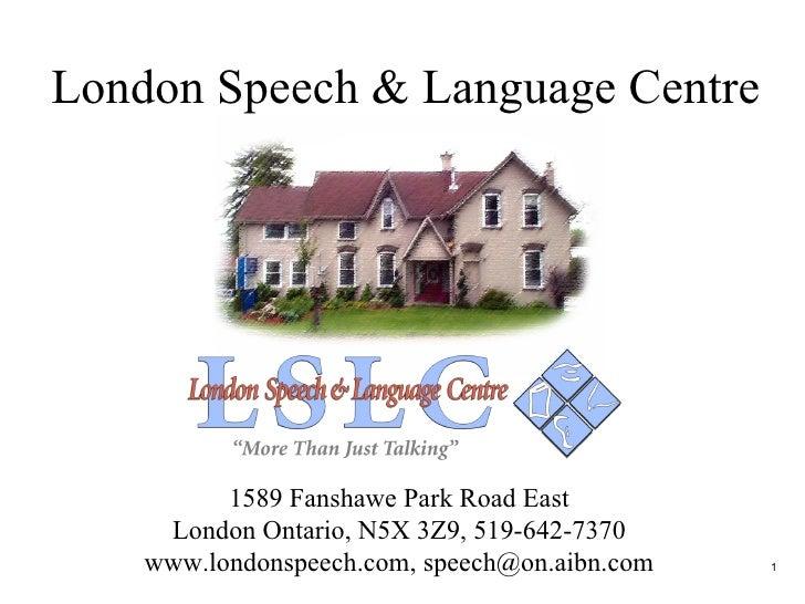 London Speech & Language Centre 1589 Fanshawe Park Road East London Ontario, N5X 3Z9, 519-642-7370 www.londonspeech.com, s...